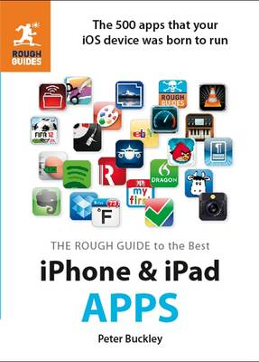 The Rough Guide to the Best iPhone and iPad Apps: The 500 Apps That Your iOS Device Was Born to Run - Rough Guide to... (Paperback)