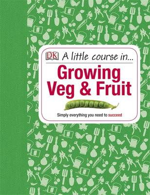 A Little Course in Growing Veg & Fruit (Hardback)