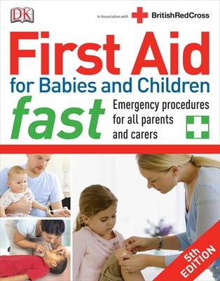 First Aid for Babies and Children Fast: Emergency Procedures for All Parents and Carers (Paperback)