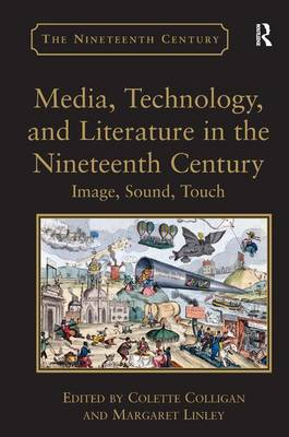 Media, Technology, and Literature in the Nineteenth Century: Image, Sound, Touch - The Nineteenth Century Series (Hardback)