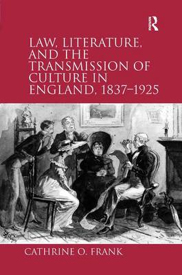 Law, Literature, and the Transmission of Culture in England, 1837-1925: England's Novel Bequests (Hardback)