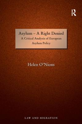 Asylum - A Right Denied: A Critical Analysis of European Asylum Policy - Law and Migration (Hardback)
