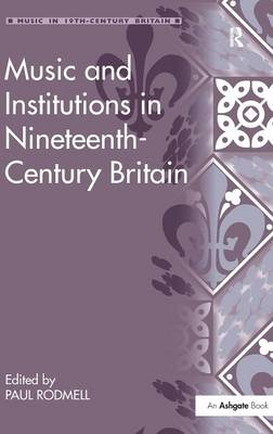 Music and Institutions in Nineteenth-Century Britain - Music in Nineteenth-Century Britain (Hardback)