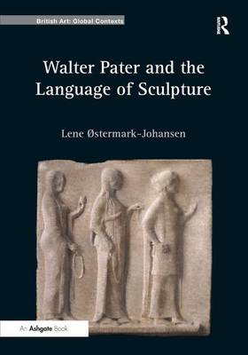 Walter Pater and the Language of Sculpture - British Art: Global Contexts (Hardback)