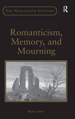 Romanticism, Memory, and Mourning - The Nineteenth Century Series (Hardback)