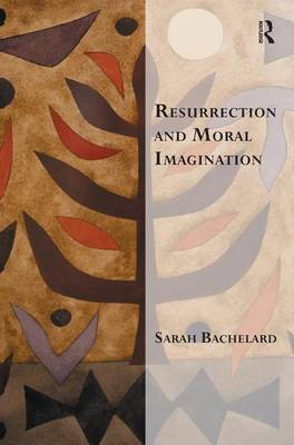 Resurrection and Moral Imagination - Transcending Boundaries in Philosophy and Theology (Hardback)