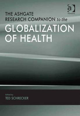 The Ashgate Research Companion to the Globalization of Health (Hardback)