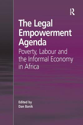 The Legal Empowerment Agenda: Poverty, Labour and the Informal Economy in Africa (Paperback)