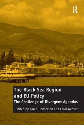 The Black Sea Region and EU Policy: The Challenge of Divergent Agendas (Hardback)