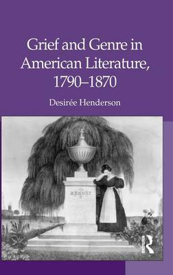 Grief and Genre in American Literature, 1790-1870 (Hardback)