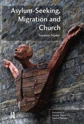 Asylum-Seeking, Migration and Church - Explorations in Practical, Pastoral and Empirical Theology (Paperback)