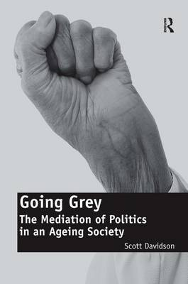 Going Grey: the Mediation of Politics in an Ageing Society (Hardback)