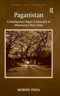 Paganistan: Contemporary Pagan Community in Minnesota's Twin Cities - Ashgate New Religions (Hardback)