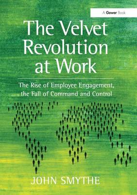 The Velvet Revolution at Work: The Rise of Employee Engagement, the Fall of Command and Control (Paperback)