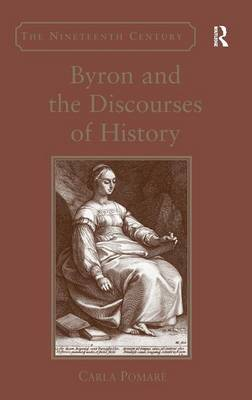 Byron and the Discourses of History - The Nineteenth Century Series (Hardback)