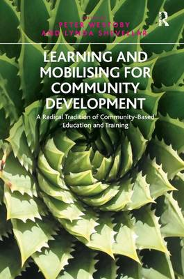 Learning and Mobilising for Community Development: A Radical Tradition of Community-Based Education and Training (Hardback)