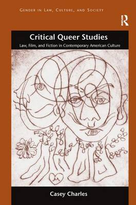 Critical Queer Studies: Law, Film, and Fiction in Contemporary American Culture - Gender in Law,Culture, and Society (Hardback)