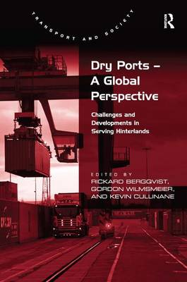 Dry Ports - A Global Perspective: Challenges and Developments in Serving Hinterlands - Transport and Society (Hardback)