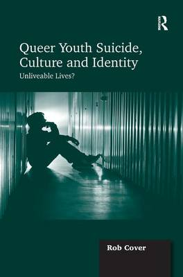 Queer Youth Suicide, Culture and Identity: Unliveable Lives? (Hardback)