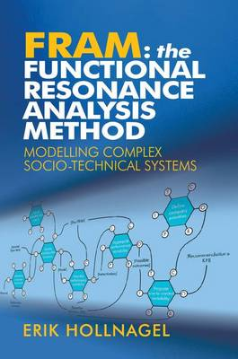 FRAM: The Functional Resonance Analysis Method: Modelling Complex Socio-technical Systems (Hardback)