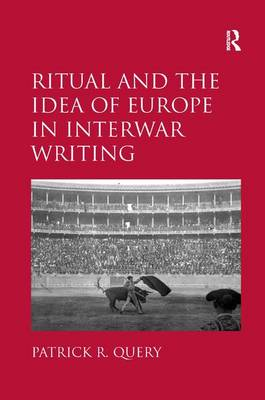 Ritual and the Idea of Europe in Interwar Writing (Hardback)