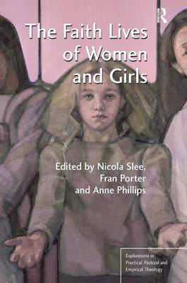 The Faith Lives of Women and Girls: Qualitative Research Perspectives - Explorations in Practical, Pastoral and Empirical Theology (Hardback)