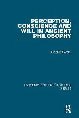 Perception, Conscience and Will in Ancient Philosophy - Variorum Collected Studies Series 1030 (Hardback)