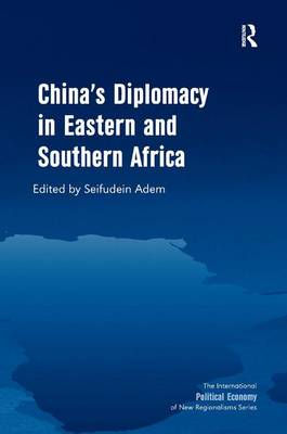 China's Diplomacy in Eastern and Southern Africa - The International Political Economy of New Regionalisms Series (Hardback)
