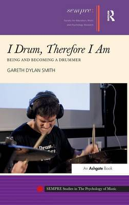 I Drum, Therefore I am: Being and Becoming a Drummer - SEMPRE Studies in the Psychology of Music (Hardback)