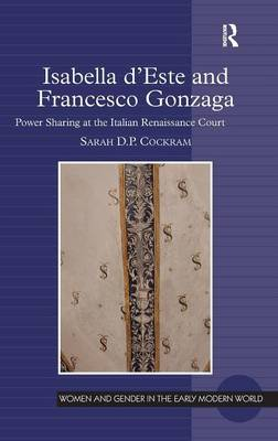 Isabella d'Este and Francesco Gonzaga: Power Sharing at the Italian Renaissance Court - Women and Gender in the Early Modern World (Hardback)