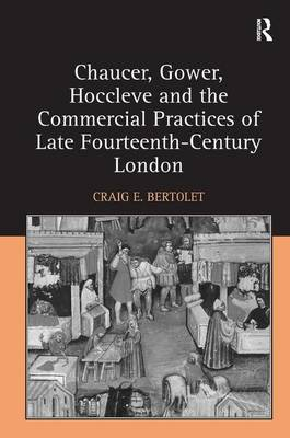 Chaucer, Gower, Hoccleve and the Commercial Practices of Late Fourteenth-Century London (Hardback)