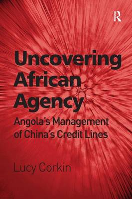 Uncovering African Agency: Angola's Management of China's Credit Lines (Hardback)