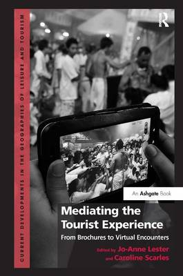 Mediating the Tourist Experience: From Brochures to Virtual Encounters - Current Developments in the Geographies of Leisure and Tourism (Hardback)