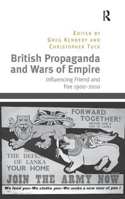 British Propaganda and Wars of Empire: Influencing Friend and Foe 1900-2010 (Hardback)