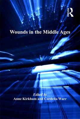 Wounds in the Middle Ages - The History of Medicine in Context (Hardback)