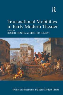 Transnational Mobilities in Early Modern Theater - Studies in Performance and Early Modern Drama (Hardback)