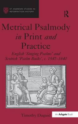 Metrical Psalmody in Print and Practice: English 'Singing Psalms' and Scottish 'Psalm Buiks', c. 1547-1640 - St Andrews Studies in Reformation History (Hardback)