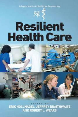Resilient Health Care - Ashgate Studies in Resilience Engineering (Hardback)