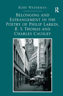 Belonging and Estrangement in the Poetry of Philip Larkin, R. S. Thomas and Charles Causley (Hardback)