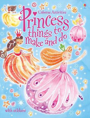 Princess Things to Make and Do - Usborne Activities (Paperback)