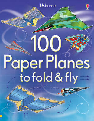 100 Paper Planes to Fold and Fly (Paperback)
