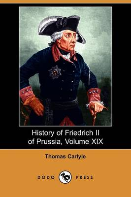 History of Friedrich II of Prussia, Volume 19 (Paperback)