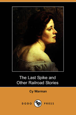 The Last Spike and Other Railroad Stories (Dodo Press) (Paperback)