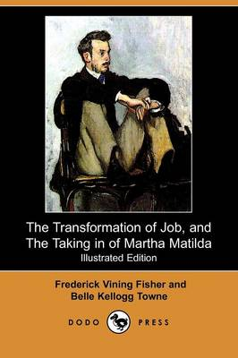 The Transformation of Job, and the Taking in of Martha Matilda (Illustrated Edition) (Dodo Press) (Paperback)