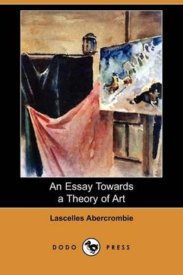 An Essay Towards a Theory of Art (Dodo Press) (Paperback)
