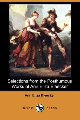 Selections from the Posthumous Works of Ann Eliza Bleecker (Dodo Press) (Paperback)