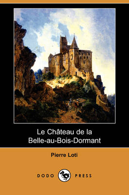 Le Chateau de La Belle-Au-Bois-Dormant (Dodo Press) (Paperback)
