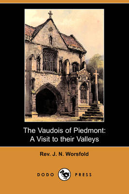 The Vaudois of Piedmont: A Visit to Their Valleys (Dodo Press) (Paperback)