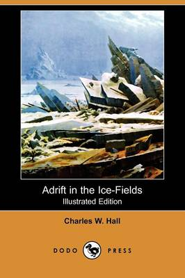Adrift in the Ice-Fields (Illustrated Edition) (Dodo Press) (Paperback)