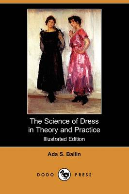 The Science of Dress in Theory and Practice (Illustrated Edition) (Dodo Press) (Paperback)